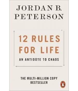 12 RULES FOR LIFE : AN ANTIDOTE TO CHAOS PB B